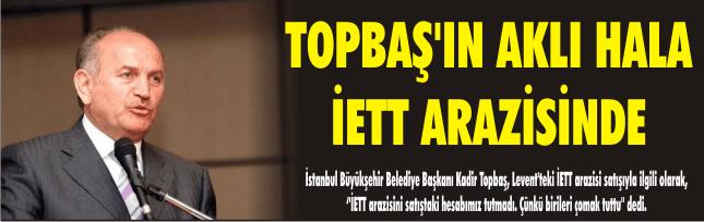 TOPBAŞ'IN AKLI HALA İETT ARAZİSİNDE
