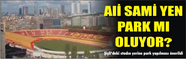 Ali Sami Yen park mı oluyor?