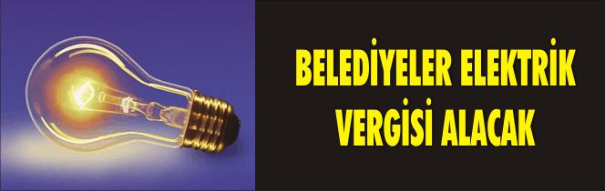 BELEDİYELER ELEKTRİK VERGİSİ ALACAK