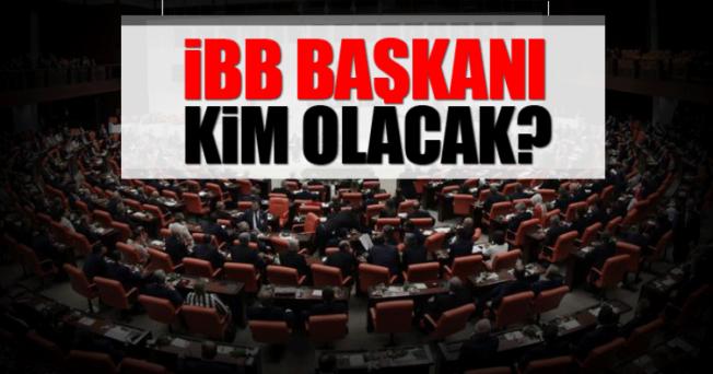 İBB Başkanı kim olacak?