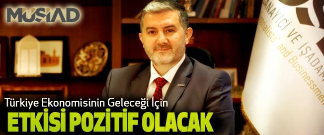Türkiye Ekonomisinin Geleceği İçin Etkisi Pozitif Olacak