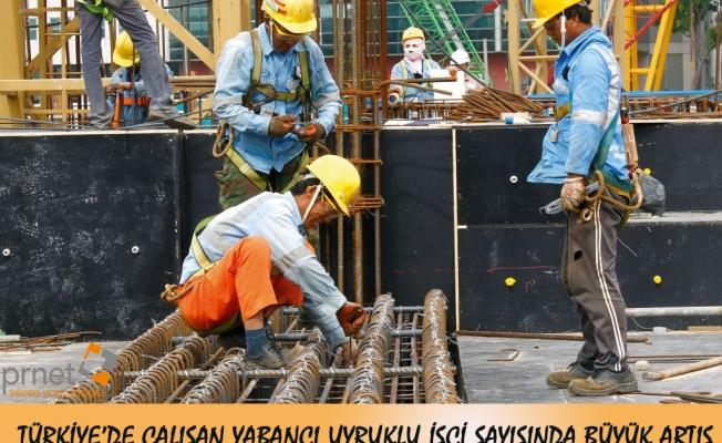 Türkiye'de Çalışan Yabancı Uyruklu İşçi Sayısında Büyük Artış