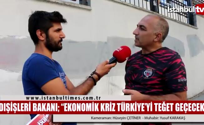 Bakan Çavuşoğlu: Ekonomik kriz Türkiye'yi teğet geçecek