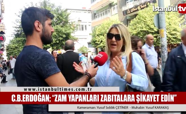 Erdoğan: Zam yapanları zabıtaya şikayet edin