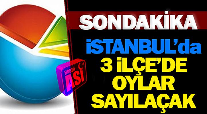 İstanbul'da üç ilçede oylar yeniden sayılacak