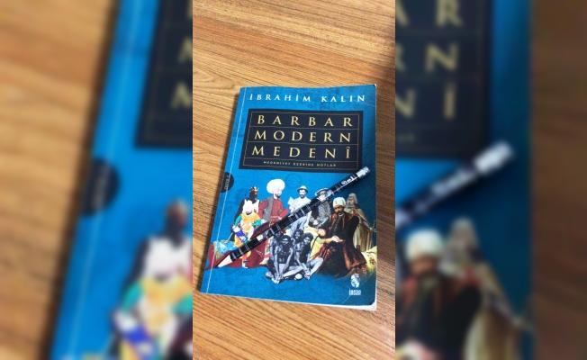 """İbrahim Kalın 'ın """"Barbar Modern  Medeni """" Kitabı hakkında ..."""