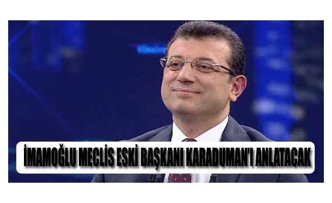 İmamoğlu Meclis Eski Başkanı Karaduman'ı Anlatacak
