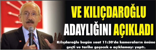 Ve Kılıçdaroğlu adaylığını açıkladı!