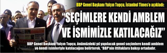 """""""SEÇİMLERE KENDİ AMBLEM VE İSMİMİZLE KATILACAĞIZ"""""""