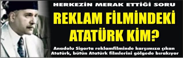 Reklam filmindeki Atatürk kim?