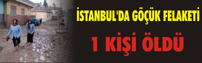 İSTANBUL'DA GÖÇÜK FELAKETİ  1 KİŞİ ÖLDÜ