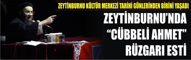 "ZEYTİNBURNU'NDA ""CÜBBELİ AHMET"" RÜZGARI ESTİ"