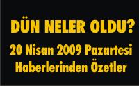 20 Nisan 2009 Pazartesi Haberlerinden Özetler
