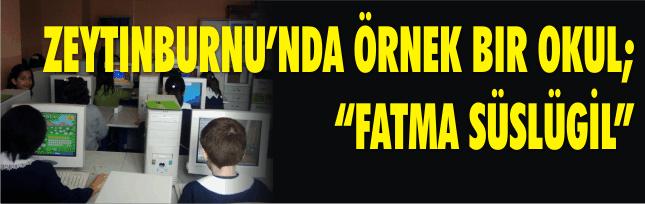 """ZEYTINBURNU'NDA ÖRNEK BIR OKUL; """"FATMA SÜSLÜGIL"""""""