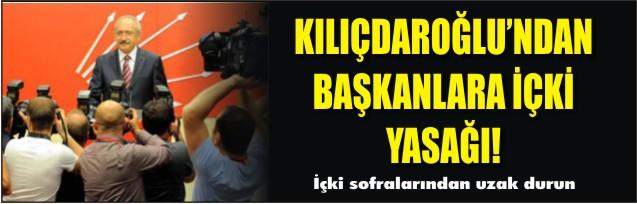 Kılıçdaroğlu'ndan başkanlara içki yasağı!