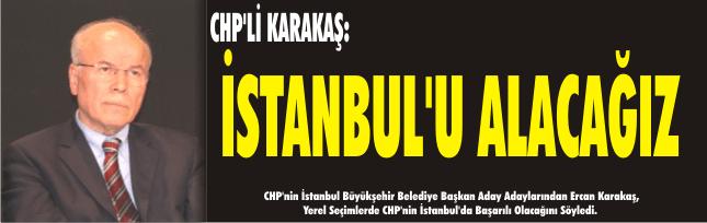 CHP'Lİ KARAKAŞ: İSTANBUL'U ALACAĞIZ