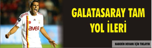 GALATASARAY TAM YOL İLERİ -VİDEO-