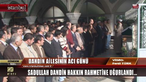 Sadullah Dandin Hakkın Rahmetine Uğurlandı