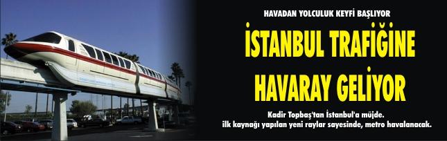 İSTANBUL TRAFİĞİNE HAVARAY GELİYOR