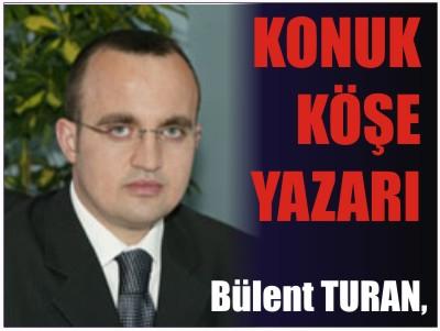 Konuk Yazar Bülent Turan'ın Yazısı Okunma Rekorları Kırıyor