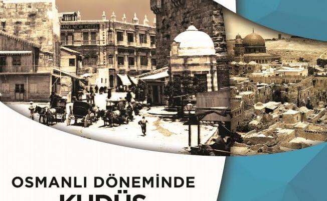 """""""Osmanlı Döneminde Kudüs Uluslararası Sempozyumu"""" yapılıyor"""