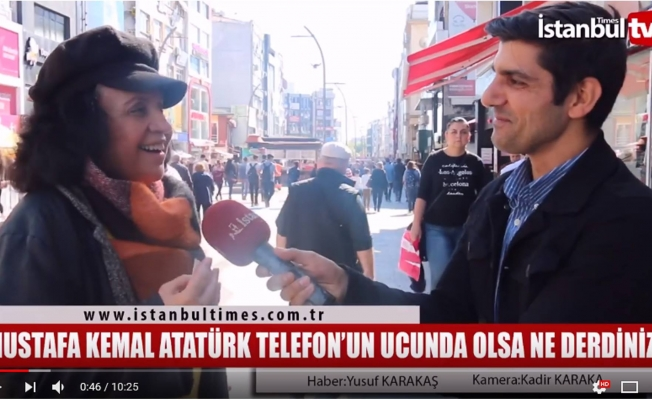 Atatürk Telefonun Ucunda Olsaydı Kendisine Neler Söylemek İsterdiniz ?