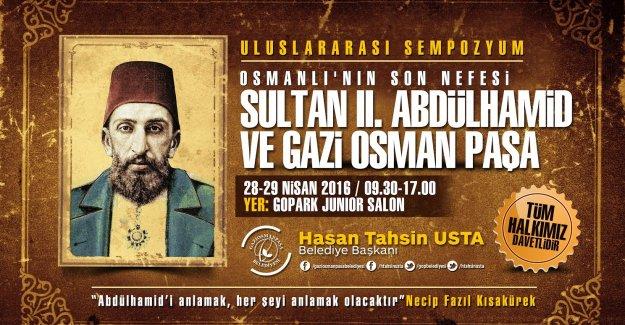 """Gaziosmanpaşa'da Uluslararası """"2. Abdülhamid ve Gazi Osman Paşa"""" Sempozyumu"""