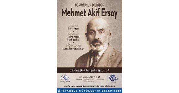 Millî şairimiz Mehmet Âkif Ersoy'u  torunu anlatacak