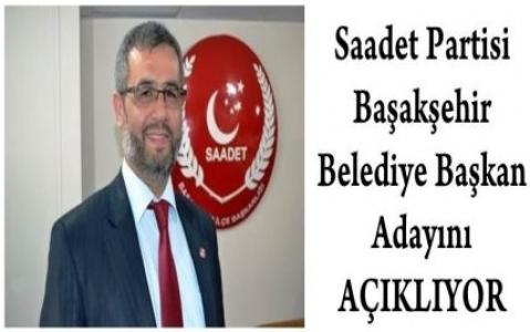 Saadet Partisi Başakşehir Belediye Başkan Adayını Açıklıyor