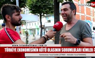 Türkiye ekonomisinin kötü olmasından kim sorumlu?