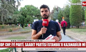 CHP,HDP,İyi Parti VE Saadet Partisi İstanbul'u kazanabilir mi?