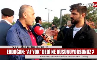 Erdoğan Af Yok dedi ne düşünüyorsunuz?