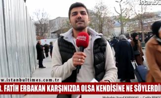 DR. Fatih Erbakan karşınızda olsa ne söylerdiniz?
