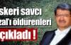 Askeri savcı Özal'ı öldürenleri açıkladı !