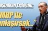 Erdoğan: ''MHP ile anlaşırsak...''