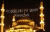 On Bir ayın sultanı HOŞ GELDİN ; Ya Şehri Ramazan