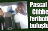 Pascal ve Cübbeli feribotta buluştu