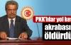 PKK'lılar akrabasını öldürdü