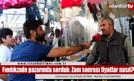 Fındıkzade pazarında zamlardan sonra fiyatlar nasıl?