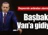 Başbakan Erdoğan Van'a gidiyor
