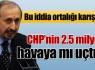 CHP'nin 2.5 milyonu havaya mı uçtu?