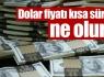 Dolar kısa sürede ne olur ?