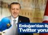 Erdoğan'dan ilginç Twitter yorumu