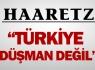 Haaretz: Türkiye düşman değil