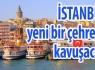 İstanbul yeni bir çehreye kavuşacak