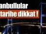 İstanbullular bu tarihe dikkat !