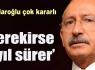 Kılıçdaroğlu çok kararlı