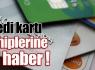 Kredi kartı sahiplerine iyi haber !