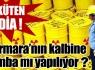 Marmara'nın kalbine bomba mı yapılıyor ?