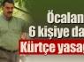 Öcalan ve 6 kişiye Kürtçe yasağı !